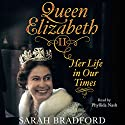 Queen Elizabeth II: Her Life in Our Times Audiobook by Sarah Bradford Narrated by Phyllida Nash