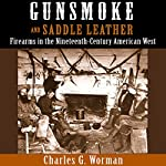 Gunsmoke and Saddle Leather: Firearms in the Nineteenth-Century American West | Charles G. Worman