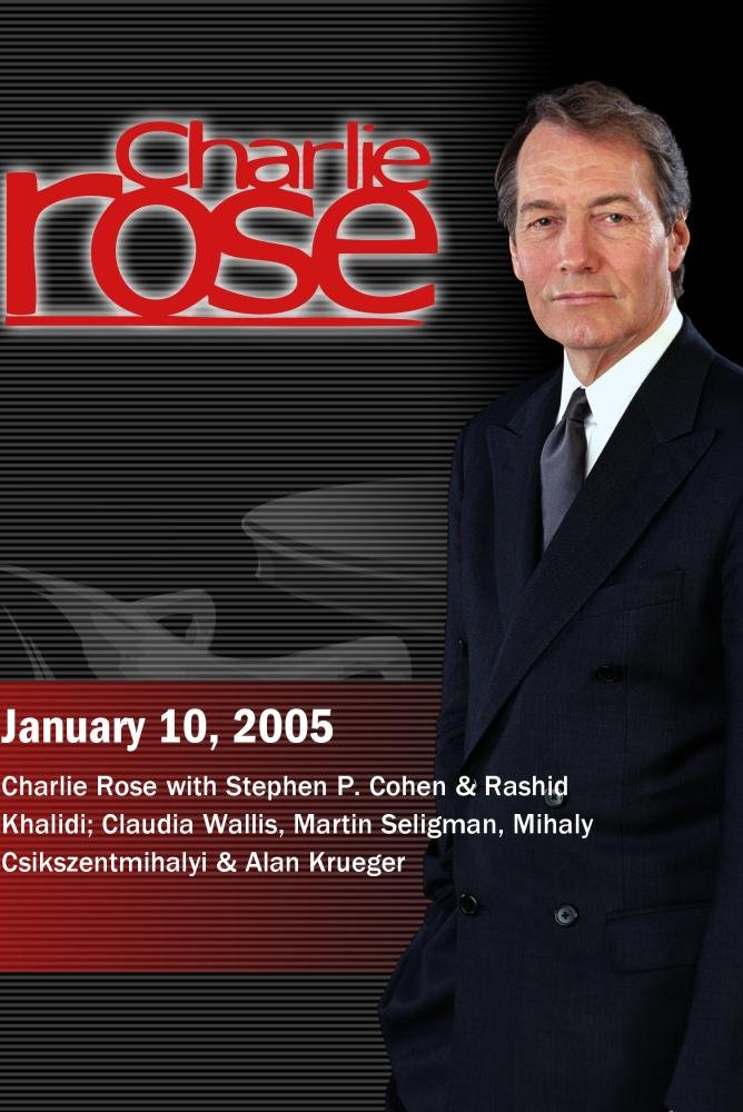 Charlie Rose with Stephen P. Cohen & Rashid Khalidi; Claudia Wallis, Martin Seligman, Mihaly Csikszentmihalyi & Alan Krueger (January 10, 2005)