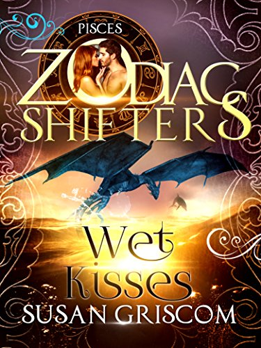 Wet Kisses: A Zodiac Shifters Paranormal Romance: Pisces (The Sectorium Book 5) by [Griscom, Susan, Shifters, Zodiac]