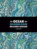 Download Ocean Coloring Book: Relaxing Designs: Stress-Free Designs For Everyone; Art Therapy & Meditation Practice For Adults, Men, Women, Teens, & Older ... Starfish, & Complex Underwater Theme Patterns in PDF ePUB Free Online