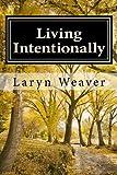 Living Intentionally, Laryn Weaver, 1482059797
