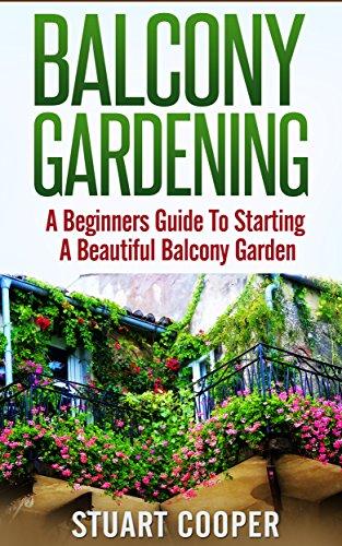 Cheap  Balcony Gardening: A Beginners Guide To Starting A Beautiful Balcony Garden (beginners..