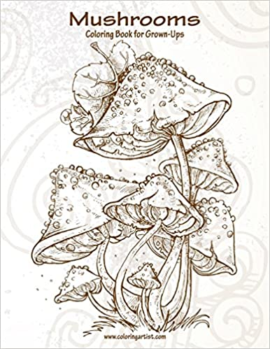 Amazon Com Mushrooms Coloring Book For Grown Ups 1 Volume 1 9781533170606 Snels Nick Books