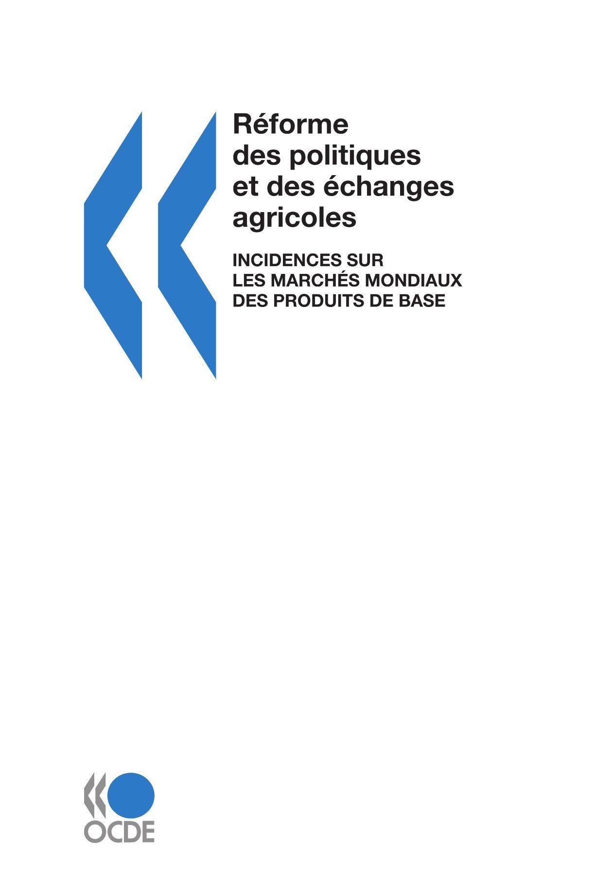 Réforme des politiques et des échanges agricoles : Incidences sur les marchés mondiaux des produits de base (French Edition) by OECD Publishing