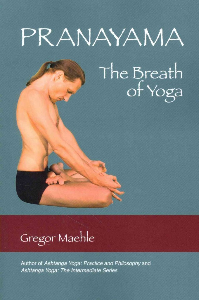 Pranayama The Breath of Yoga By: Gregor Maehle published ...