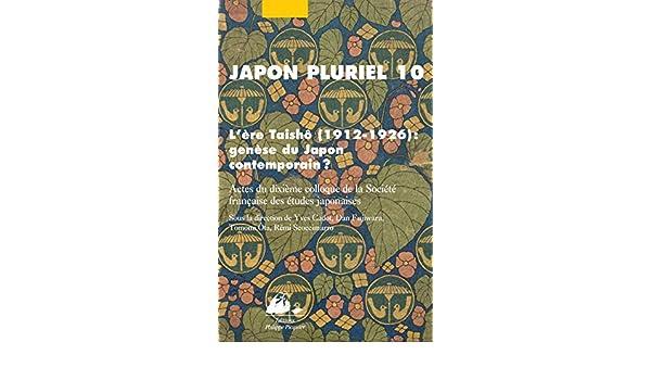 Japon pluriel 10 : Lère Taishô (1912-1926) : genèse du ...