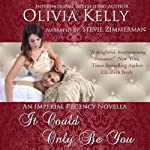 It Could Only Be You: The Imperial Regency Series | Olivia Kelly