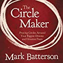 The Circle Maker: Praying Circles Around Your Biggest Dreams and Greatest Fears Audiobook by Mark Batterson Narrated by Mark Batterson