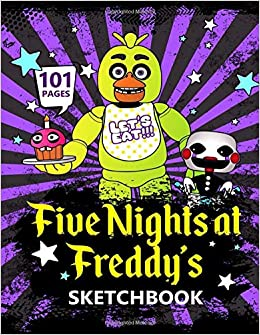 Five Nights at Freddy's SketchBook - 101 Pages: Draw Your