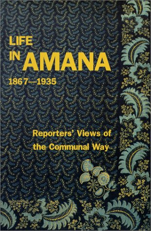Life in Amana: Reporters' Views of the Communal Way, 1867-1935