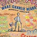 What Charlie Heard   Mordicai Gerstein