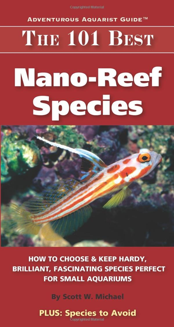 Download The 101 Best Nano-Reef Species: How to Choose & Keep Hardy, Brilliant, Fascinating Species Perfect for Small Aquariums (Adventurous Aquarist Guide) pdf