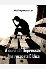 A Cura da Depressão: uma resposta Bíblica (Portuguese Edition) Kindle Edition