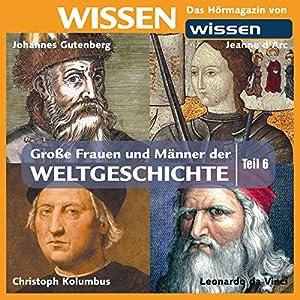 Große Frauen und Männer der Weltgeschichte - Teil 6 Hörbuch