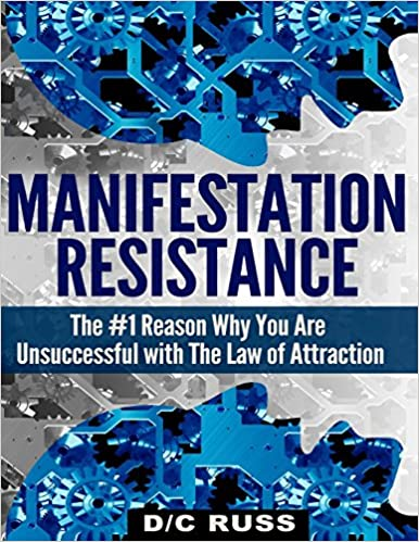 Manifestation Resistance: The #1 Reason Why You Are Unsuccessful