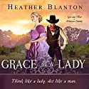 Grace be a Lady: Love & War in Johnson County, Book 1 Audiobook by Heather Blanton Narrated by Talmadge Ragan