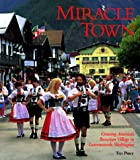 Miracle Town: Creating America's Bavarian Village in Leavenworth, Washington