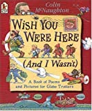 Wish You Were Here (and I Wasn't), Colin McNaughton, 0763617202