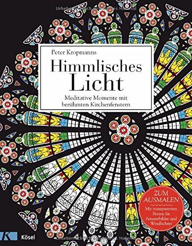 Himmlisches Licht: Meditative Momente mit berühmten Kirchenfenstern - Zum Ausmalen. Mit transparenten Seiten für Fensterbilder und Windlichter