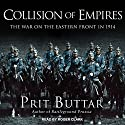Collision of Empires: The War on the Eastern Front in 1914 Audiobook by Prit Buttar Narrated by Roger Clark