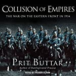 Collision of Empires: The War on the Eastern Front in 1914 | Prit Buttar
