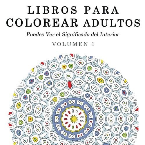 Download Libros para Colorear Adultos: Mandalas de Arte Terapia y Arte Antiestres (Puedes Ver el Significado del Interior) (Volume 1) (Spanish Edition) pdf