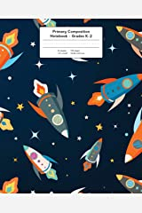 Primary Composition Notebook: Space Rockets and Stars | Grades K-2 Kindergarten Writing Journal, Kids Writing Journal (Draw & Write Exercise Books) Paperback