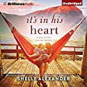 It's in His Heart: A Red River Valley Novel Audiobook by Shelly Alexander Narrated by Cris Dukehart