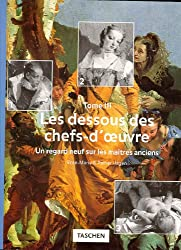 LES DESSOUS DES CHEFS-D'OEUVRE. Tome 3, Un regard neuf sur les maîtres anciens (Hors Collection)