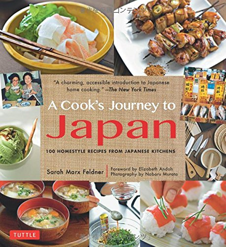 Cook's Journey to Japan: 100 Homestyle Recipes from Japanese Kitchens by Sarah Marx Feldner