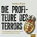 Die Profiteure des Terrors: Wie Deutschland an Kriegen verdient und arabische Diktaturen stärkt Hörbuch von Markus Bickel Gesprochen von: Markus Böker