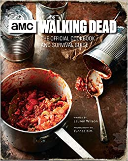 The walking dead the official cookbook and survival guide lauren the walking dead the official cookbook and survival guide lauren wilson yunhee kim 9781683830788 amazon books forumfinder Gallery