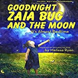 img - for Goodnight Zaia Bug and the Moon, It's Almost Bedtime: Personalized Children s Books, Personalized Gifts, and Bedtime Stories (A Magnificent Me! estorytime.com Series) book / textbook / text book