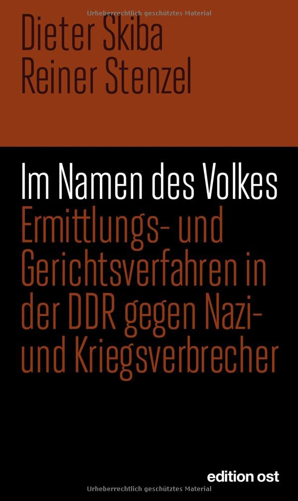 Im Namen des Volkes: Ermittlungs- und Gerichtsverfahren in der DDR gegen Nazi- und Kriegsverbrecher (edition ost)