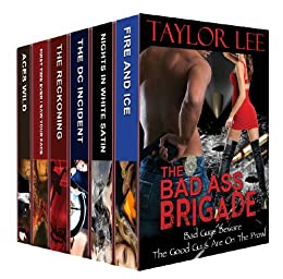 The Bad Ass Brigade: Bad Guys Beware. The Good Guys Are on the Prowl (A Taylor Lee Sizzling Romantic Suspense Collection) by [Lee, Taylor]