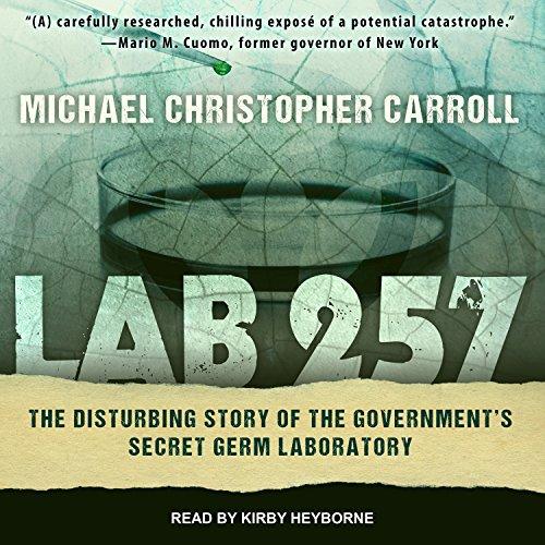 Lab 257: The Disturbing Story of the Government's Secret Germ Laboratory