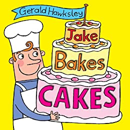 Jake Bakes Cakes: A Silly Rhyming Picture Book for Kids by [Hawksley, Gerald]