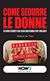 COME SEDURRE LE DONNE: ci sono segreti che solo una donna può svelarti (HOW2 Edizioni Vol. 8) (Italian Edition)