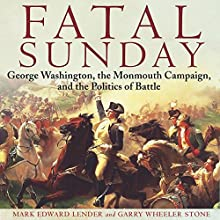 Fatal Sunday: George Washington, the Monmouth Campaign, and the Politics of Battle (Campaigns and Commanders Series) Audiobook by Garry Wheeler Stone PhD, Mark Edward Lender Narrated by Douglas R Pratt