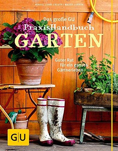 Das große GU Praxishandbuch Garten: Guter Rat für ein ganzes Gärtnerleben (GU Garten Extra)