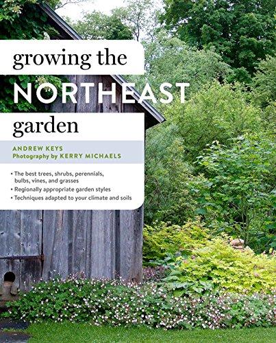 (Growing the Northeast Garden: Regional Ornamental Gardening (Regional Ornamental Gardening Series))