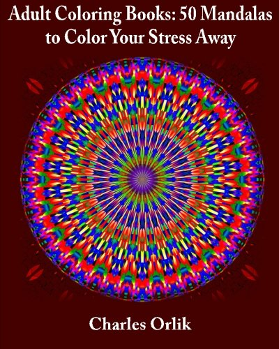 Adult Coloring Books: 50 Mandalas To Color Your Stress Away (Coloring Books for Adults Made Easy) (Volume 1)