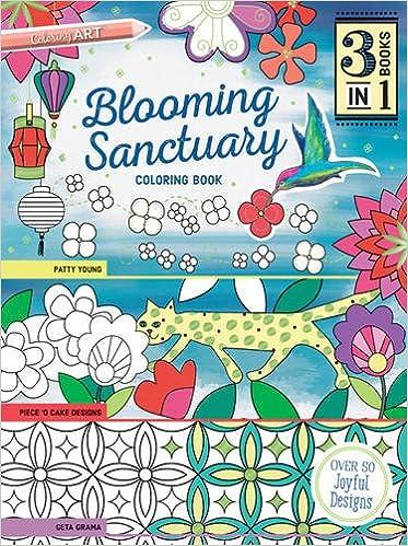 Blooming Sanctuary Coloring Book 3 Books In 1 Geta Grama Patty Prann Young Piece O Cake Designs 9781617454387 Amazon