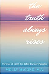 The Truth Always Rises: Torches of Light for Life's Darker Passages