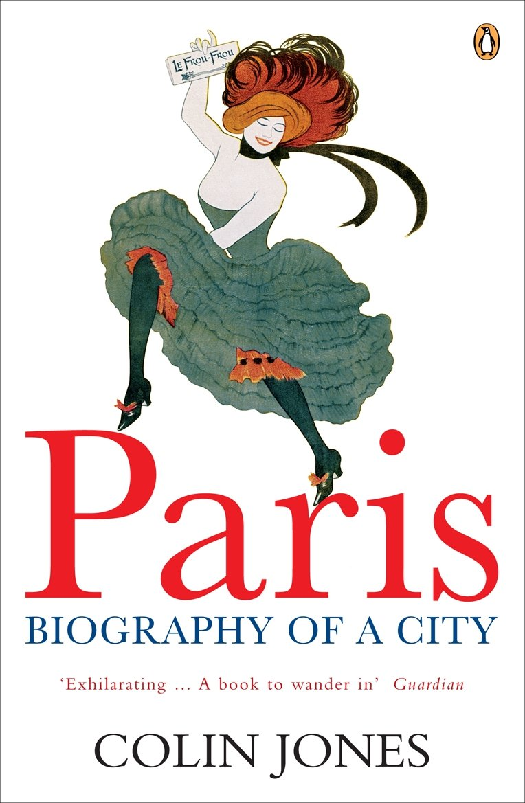 Paris: Biography of a City: Amazon.co.uk: Colin Jones: 9780140282924 ...