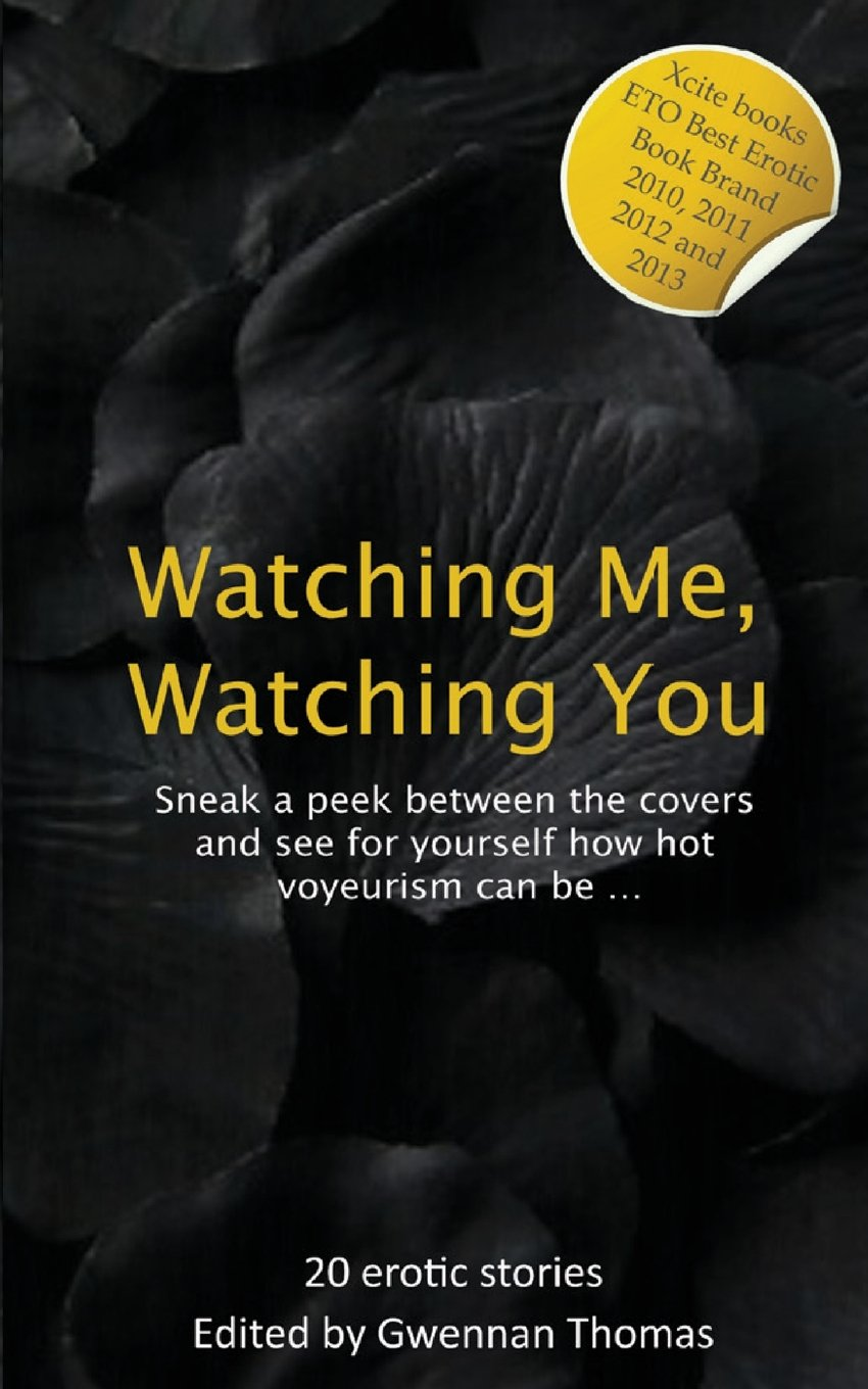 Watching Me, Watching You: Voyeurs and Exhibitionist Anthology (Xcite  Best-Selling Collections) Paperback – May 7, 2013