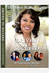 DRIVEN TO SUCCEED: An Inspirational Memoir of Lessons Learned Through Faith, Family and Favor Kindle Edition