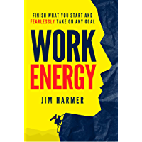 Work Energy: Finish What You Start and Fearlessly Take On Any Goal (English Edition)