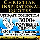 CHRISTIAN INSPIRATIONAL QUOTES - 3000+ Inspirational and Motivational Quotes about God, Jesus, Chrisitanity and Christian Living Designed Specifically for Christians